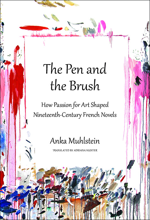 Anka Muhlstein / Anka Muhlstein / The Pen and The Brush: How Passion for Art Shaped Nineteenth-Century French Novels