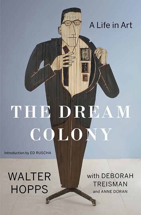 The Dream Colony A Life in Art / Walter Hopps