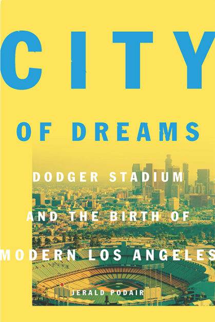 PODCAST: Jerald Podair on Dodger Stadium and Los Angeles