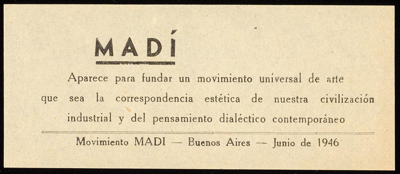 """A printed flier with only text -- no illustration -- reading,""""Madí / Aparece para fundar un movimiento universal de arte que sea la correspondencia estética de nuestra civilizacón industrial y del pensamiento dialéctico contemporáneo. / Movimiento MADI -- Buenos Aires -- Junio de 1946"""