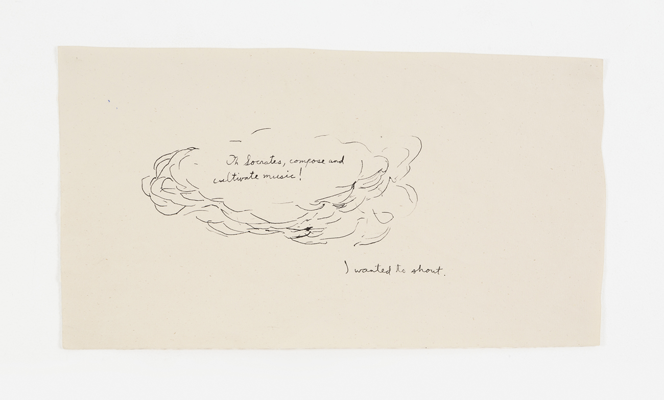"In the center of several feathery pen strokes that suggest a cloud are the words ""Oh Socrates, compose and cultivate music!,"" in cursive. To the lower right of the cloud are written the words, also in cursive, ""I wanted to shout."""