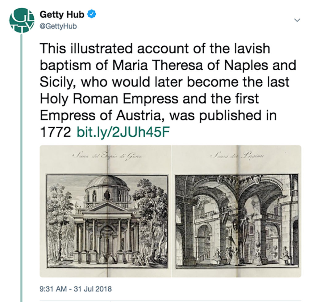 "A tweet from the Getty Hub Reads, ""This ilustrated account of the lavish baptism of Maria Theresa of Naples and Sicily, who would later become the last Holy Roman Empress and the first Empress of Austria, was published in 1972"" with image of the illustration below."