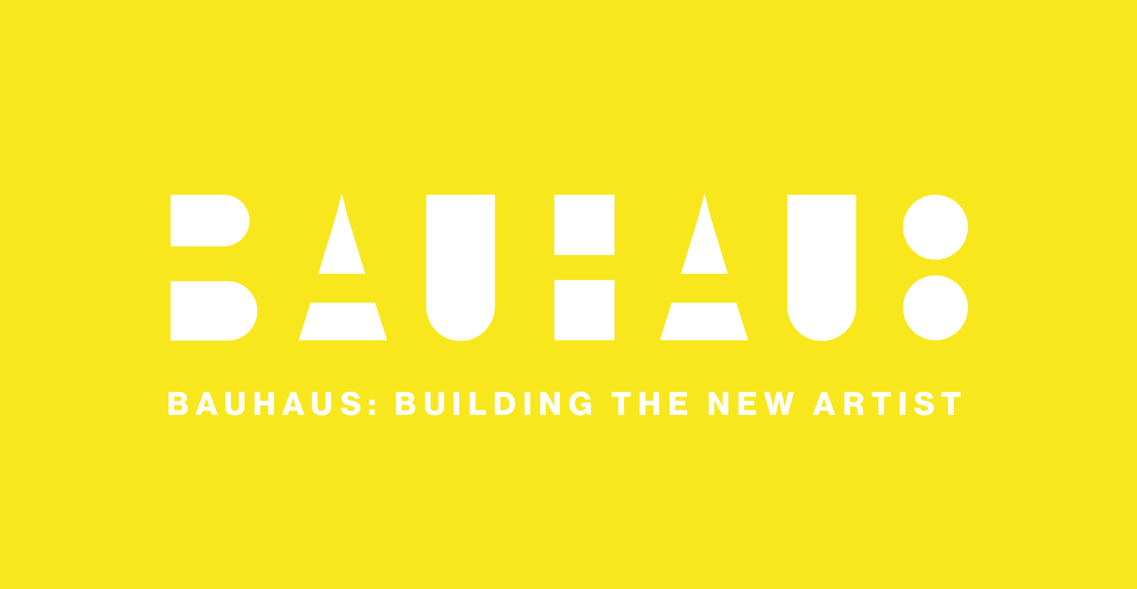 Yellow graphic with white text: Bauhaus: Building the New Artist.