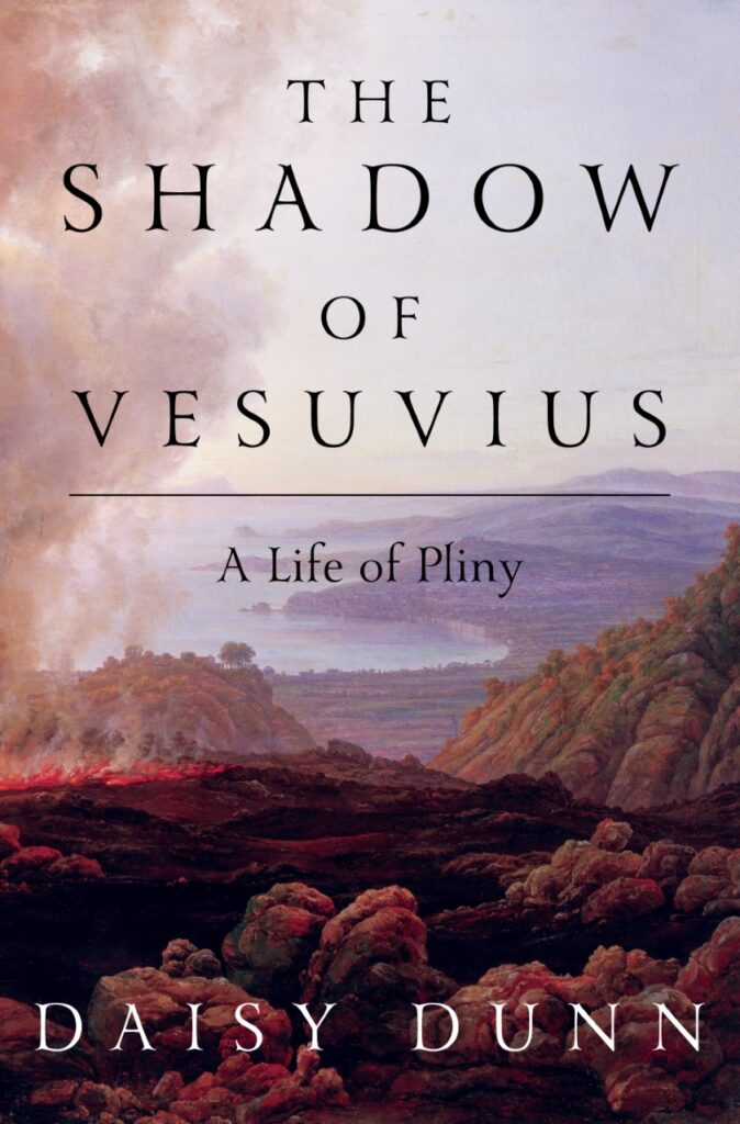 Book cover for The Shadow of Vesuvius: A Life of Pliny by Daisy Dunn. Text over a 19th century painting of Vesuvius erupting.